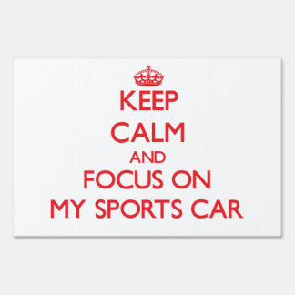 Keep Calm and focus on My Sports Car Lawn Signs