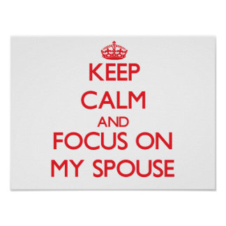 Keep Calm and focus on My Spouse Posters