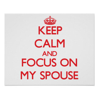 Keep Calm and focus on My Spouse Poster