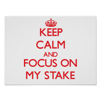 Keep Calm and focus on My Stake Posters