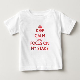 Keep Calm and focus on My Stake Tees