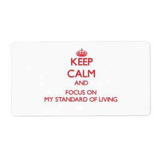 Keep Calm and focus on My Standard Of Living Shipping Label
