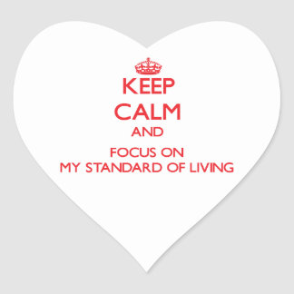 Keep Calm and focus on My Standard Of Living Heart Sticker