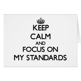 Keep Calm and focus on My Standards Greeting Cards