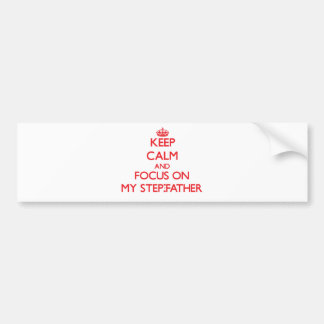 Keep Calm and focus on My Step-Father Bumper Sticker