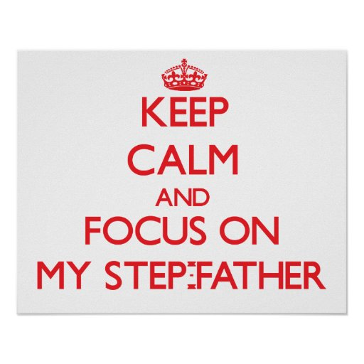 Keep Calm and focus on My Step-Father Print