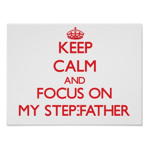 Keep Calm and focus on My Step-Father Posters