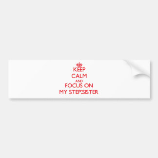 Keep Calm and focus on My Step-Sister Bumper Sticker