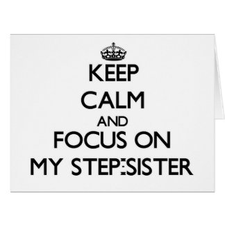 Keep Calm and focus on My Step-Sister Greeting Card