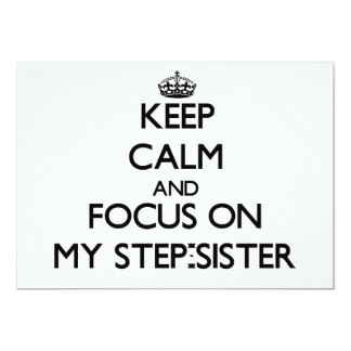 Keep Calm and focus on My Step-Sister 5x7 Paper Invitation Card