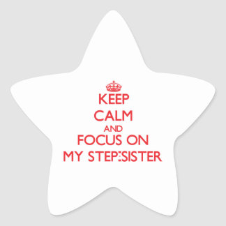 Keep Calm and focus on My Step-Sister Star Sticker