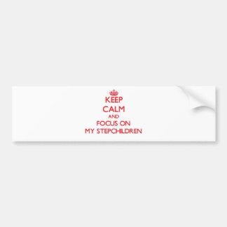 Keep Calm and focus on My Stepchildren Car Bumper Sticker