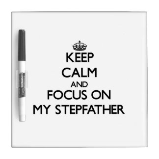 Keep Calm and focus on My Stepfather Dry Erase Board
