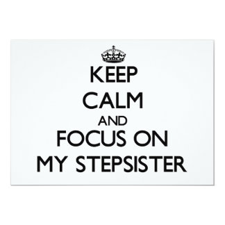 Keep Calm and focus on My Stepsister 5x7 Paper Invitation Card