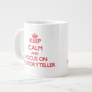 Keep Calm and focus on My Storyteller Extra Large Mugs