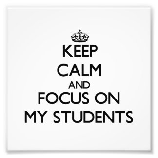 Keep Calm and focus on My Students Photographic Print