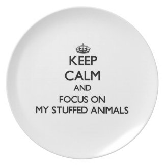 Keep Calm and focus on My Stuffed Animals Dinner Plates