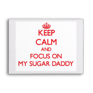 Keep Calm and focus on My Sugar Daddy Envelopes