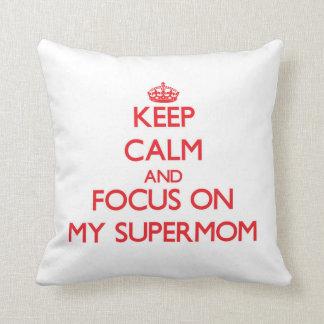 Keep Calm and focus on My Supermom Throw Pillow