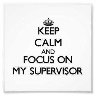 Keep Calm and focus on My Supervisor Photographic Print