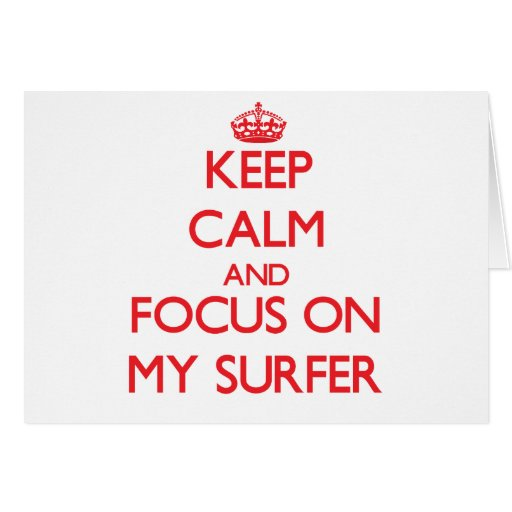 Keep Calm and focus on My Surfer Cards