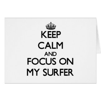 Keep Calm and focus on My Surfer Greeting Card