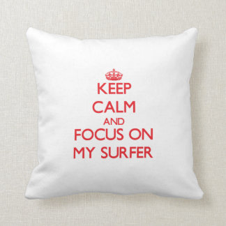 Keep Calm and focus on My Surfer Throw Pillow