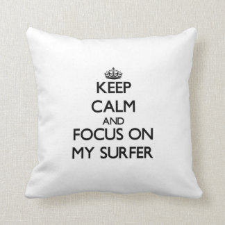 Keep Calm and focus on My Surfer Pillows