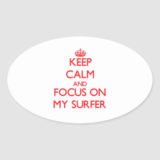Keep Calm and focus on My Surfer Oval Stickers