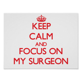 Keep Calm and focus on My Surgeon Poster