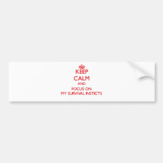 Keep Calm and focus on My Survival Insticts Car Bumper Sticker
