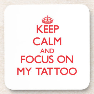 Keep Calm and focus on My Tattoo Beverage Coasters