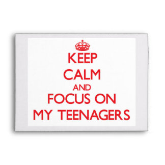 Keep Calm and focus on My Teenagers Envelope
