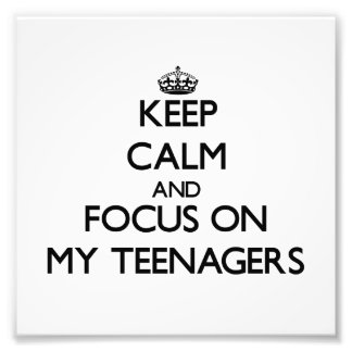 Keep Calm and focus on My Teenagers Photo
