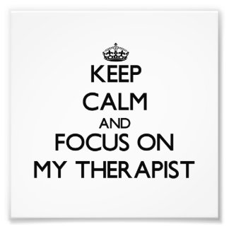 Keep Calm and focus on My Therapist Photographic Print