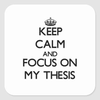 Keep Calm and focus on My Thesis Square Sticker
