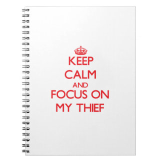 Keep Calm and focus on My Thief Spiral Note Books