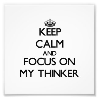 Keep Calm and focus on My Thinker Photo