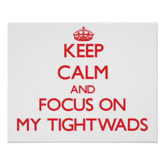 Keep Calm and focus on My Tightwads Poster