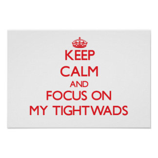 Keep Calm and focus on My Tightwads Print