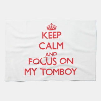 Keep Calm and focus on My Tomboy Kitchen Towel