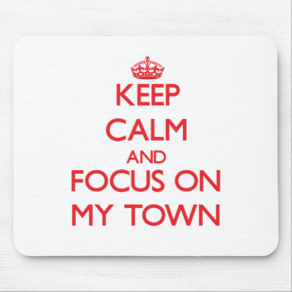 Keep Calm and focus on My Town Mouse Pads