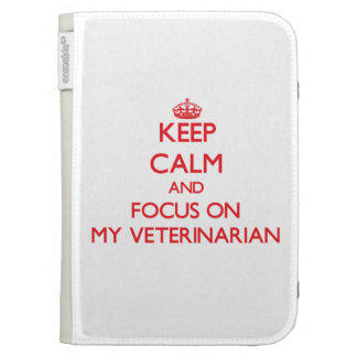 Keep Calm and focus on My Veterinarian Kindle 3G Covers