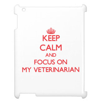 Keep Calm and focus on My Veterinarian Cover For The iPad 2 3 4