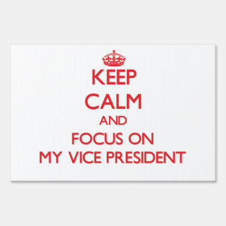 Keep Calm and focus on My Vice President Signs