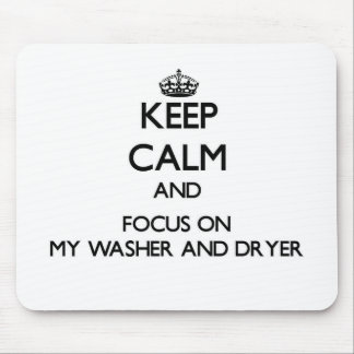 Keep Calm and focus on My Washer And Dryer Mouse Pad