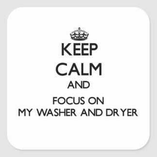 Keep Calm and focus on My Washer And Dryer Square Sticker