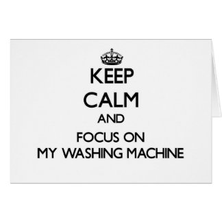 Keep Calm and focus on My Washing Machine Stationery Note Card