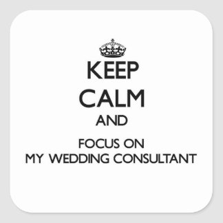 Keep Calm and focus on My Wedding Consultant Stickers