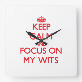 Keep Calm and focus on My Wits Clock